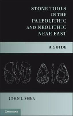 Stone Tools In The Paleolithic And Neolithic Near East: A Guide: By John J. Shea