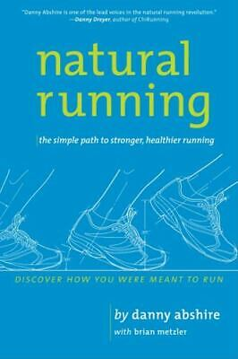 Natural Running: The Simple Path to Stronger, Healthier Running: By Abshire, ...