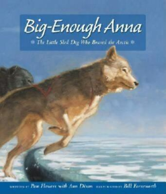 Big-Enough Anna: The Little Sled Dog Who Braved Th: By Flowers, Pam