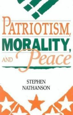Patriotism, Morality, and Peace: By Stephen Nathanson