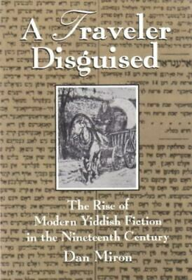 A Traveler Disguised: The Rise Of Modern Yiddish Fiction In The Nineteenth Ce...