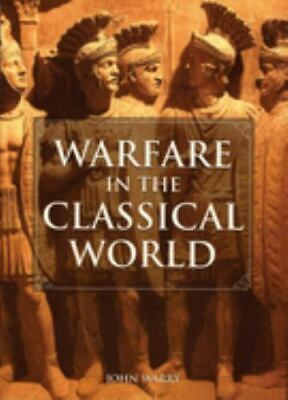 Warfare in the Classical World: An Illustrated Encyclopedia of Weapons, Warri...
