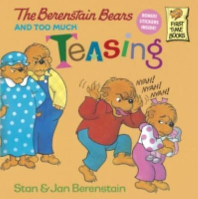 The Berenstain Bears and Too Much Teasing: By Berenstain, Stan, Berenstain, Jan