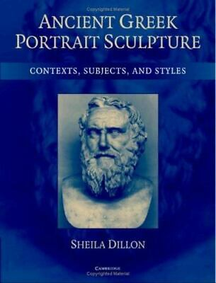 Ancient Greek Portrait Sculpture: Contexts, Subjects, And Styles: By Sheila D...