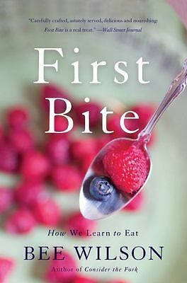 First Bite: How We Learn to Eat: By Wilson, Bee