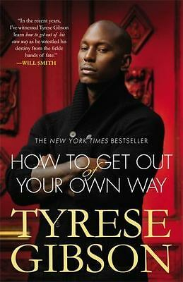 How to Get Out of Your Own Way: By Gibson, Tyrese
