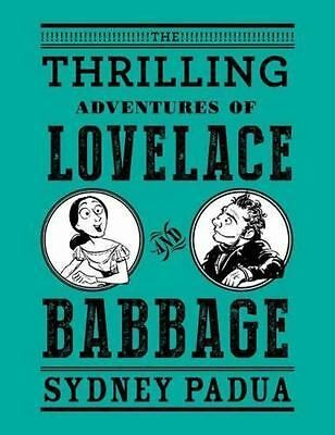 The Thrilling Adventures Of Lovelace And Babbage: The (mostly) True Story Of ...