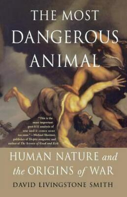 The Most Dangerous Animal: Human Nature And The Origins Of War: By David Livi...