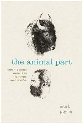 The Animal Part: Human and Other Animals in the Poetic Imagination: By Payne,...