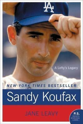 Sandy Koufax: A Lefty's Legacy (p.S.): By Jane Leavy