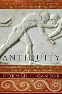 Antiquity: From the Birth of Sumerian Civilization to the Fall of the Roman E...