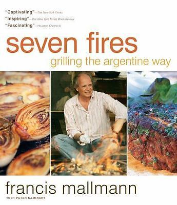 Seven Fires: Grilling The Argentine Way: By Francis Mallmann^Peter Kaminsky