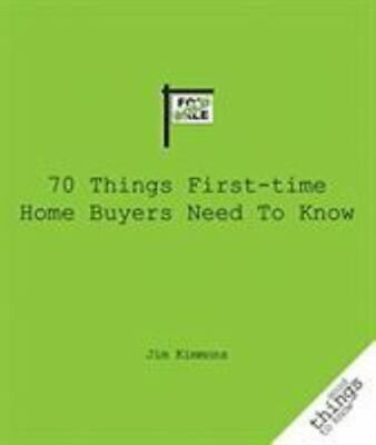 70 Things First-Time Home Buyers Need to Know: By Kimmons, Jim