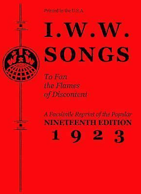 I.W.W. Songs To Fan The Flames Of Discontent: A Facsimile Reprint Of The Popu...