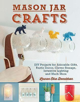 Mason Jar Crafts: DIY Projects for Adorable and Rustic Decor, Storage, Lighti...