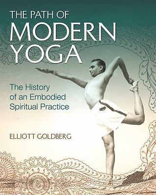 The Path of Modern Yoga: The History of an Embodied Spiritual Practice: By Go...