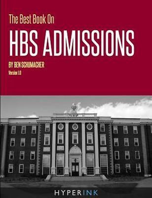 The Best Book On Hbs Admissions: By Ben Schumacher
