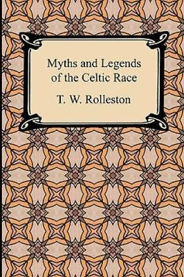 Myths And Legends Of The Celtic Race: By T. W. Rolleston