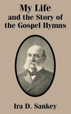 My Life and the Story of the Gospel Hymns: By Ira David Sankey