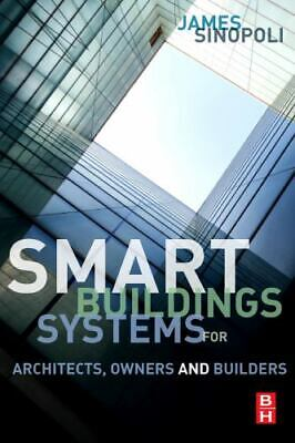 Smart Buildings Systems for Architects, Owners and Builders: By James M Sinopoli