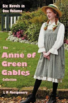 The Anne Of Green Gables Collection: Six Complete And Unabridged Novels In On...