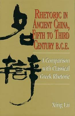 Rhetoric In Ancient China, Fifth To Third Century B.C.E: A Comparison With Cl...