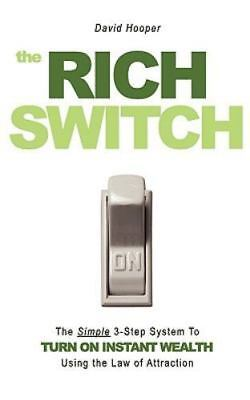 Rich Switch - The Simple 3-Step System to Turn on Instant Wealth Using the La...