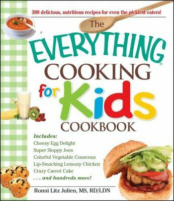 The Everything Cooking for Kids Cookbook: By Litz, Julien Ronni