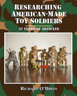 Researching American-Made Toy Soldiers: Thirty-Two Years Of Articles: By Rich...