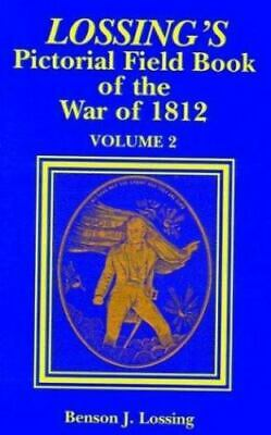 Lossing's Pictorial Field Book of the War of 1812: Volume II: By Benjamin J L...