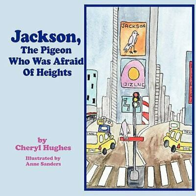 Jackson, The Pigeon Who Was Afraid Of Heights: By Cheryl Hughes