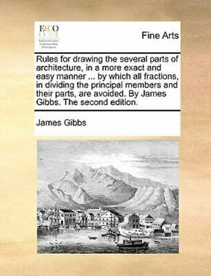 Rules For Drawing The Several Parts Of Architecture, In A More Exact And Easy...