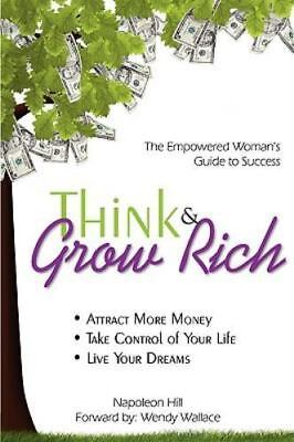 Think & Grow Rich: Empowered Woman's Guide to Success: By Napoleon Hill, Wend...