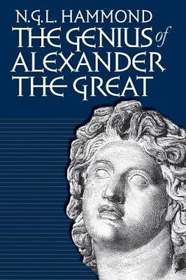 The Genius Of Alexander The Great: By N. G. L. Hammond