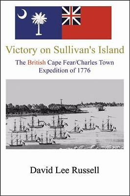 Victory on Sullivan's Island: The British Cape Fear/Charles Town Expedition o...
