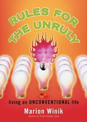 Rules for the Unruly: Living an Unconventional Life: By Winik, Marion