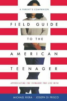 Field Guide To The American Teenager: A Parent's Companion: By Riera, Michael...