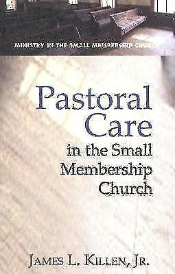Pastoral Care in the Small Membership Church: By James L Killen