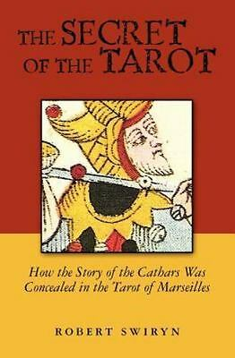 The Secret Of The Tarot: How The Story Of The Cathars Was Concealed In The Ta...