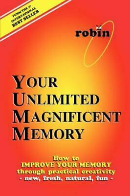 Your Unlimited Magnificent Memory: How to Improve Your Memory Through Practic...