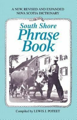 South Shore Phrase Book: A New, Revised and Expanded Nova Scotia Dictionary: ...