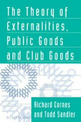 The Theory of Externalities, Public Goods, and Club Goods: By Cornes, Richard...