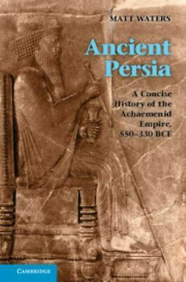 Ancient Persia: A Concise History Of The Achaemenid Empire, 550-330 Bce: By M...