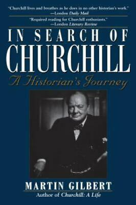 In Search of Churchill: A Historian's Journey: By Gilbert, Martin