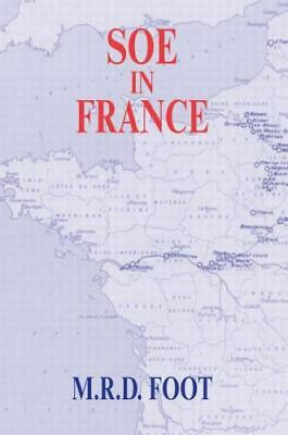 SOE in France: An Account of the Work of the British Special Operations Execu...