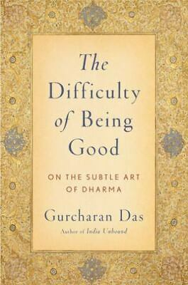 The Difficulty of Being Good: On the Subtle Art of Dharma: By Das, Gurcharan