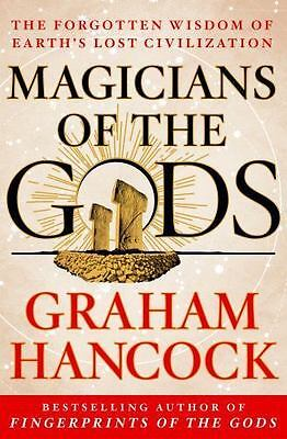Magicians of the Gods : The Forgotten Wisdom of Earth's Lost Civilization: By...