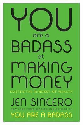 You Are a Badass at Making Money : Master the Mindset of Wealth: By Sincero, ...