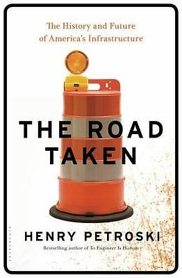 Road Taken : The History and Future of America's Infrastructure: By Petroski,...