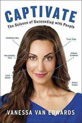 Captivate : The Science of Succeeding with People: By Van Edwards, Vanessa